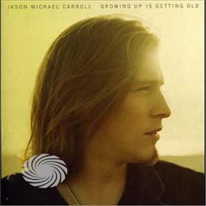 Carroll,Jason Michael - Growing Up Is Getting Old - CD - MediaWorld.it