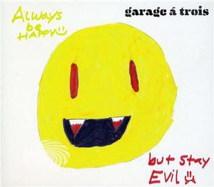 Garage A Trois - Always Be Happy But Stay Evil - CD - thumb - MediaWorld.it