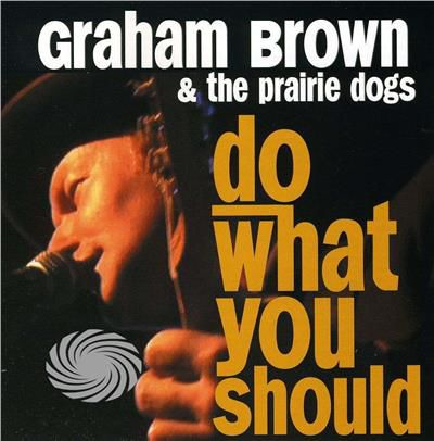 Brown,Graham & The Prairie Dogs - Do What You Should - CD - thumb - MediaWorld.it