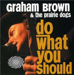 Brown,Graham & The Prairie Dogs - Do What You Should - CD - MediaWorld.it