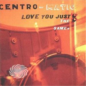 Centro-Matic - Love You Just The Same - CD - thumb - MediaWorld.it