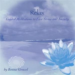 Groessl,Bonnie - Relax-Guided Meditations To Ease Stress & Anxiety - CD
