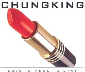 CHUNGKING - LOVE IS HERE TO STAY - CD - thumb - MediaWorld.it