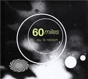 SIXTY MILES - OU A RAISON - CD - MediaWorld.it