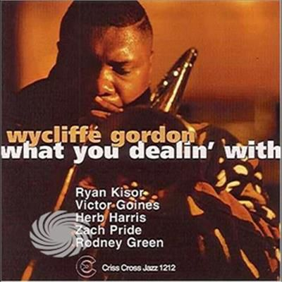 Gordon,Wycliffe - What You Dealin' With - CD - thumb - MediaWorld.it